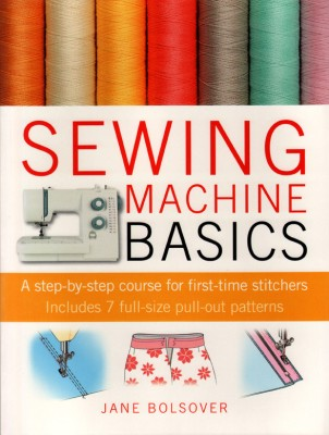 Buy Sewing Machine Basics: A Step-By-Step Course for First-Time Stitchers [With Pattern(s)]: Book