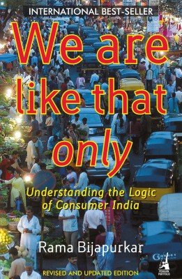 Buy We Are Like That Only: Understanding The Logic Of Consumer India : Understanding the Logic of Consumer India 9th  Edition: Book